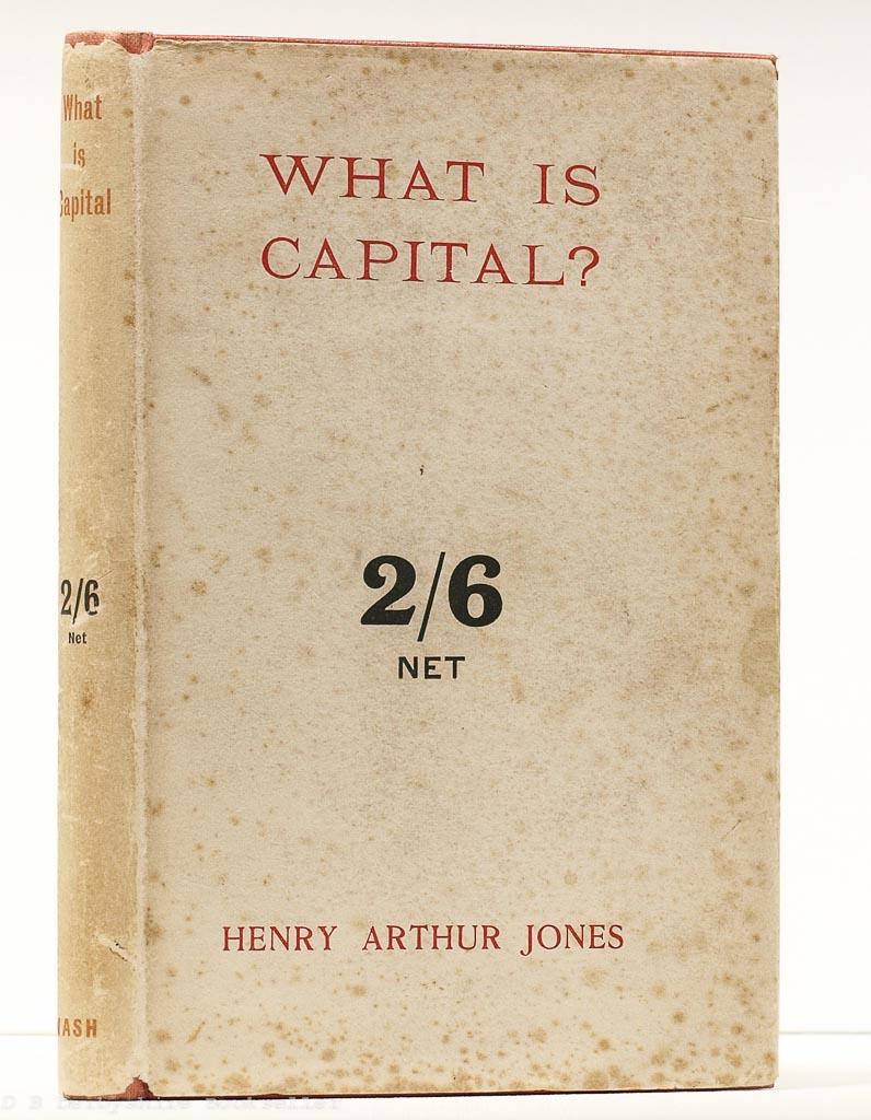 What is Capital? | Henry Arthur Jones | 1925