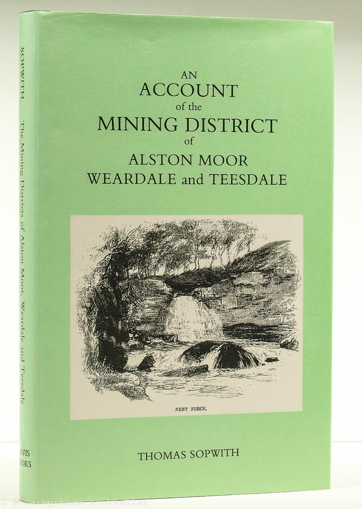 An Account of the Mining District of Alston Moor | Thomas Sopwith | Davis Books, facsimile 1989