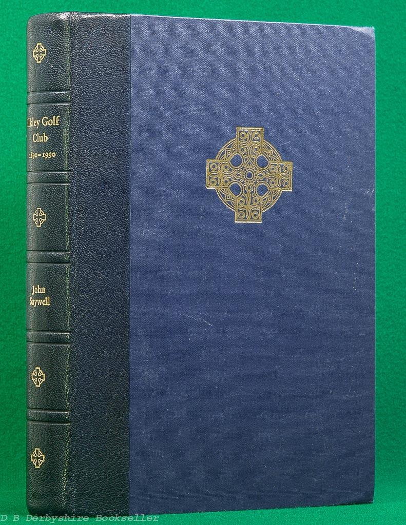 The Ilkley Centenary | John Saywell | A History of the Ilkley Golf Club 1890-1990