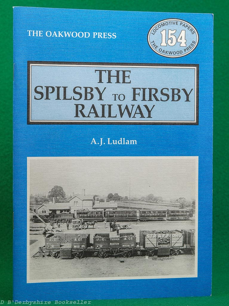 The Spilsby to Firsby Railway | A. J. Ludlam | The Oakwood Press, 1st edition 1985 | LP 154