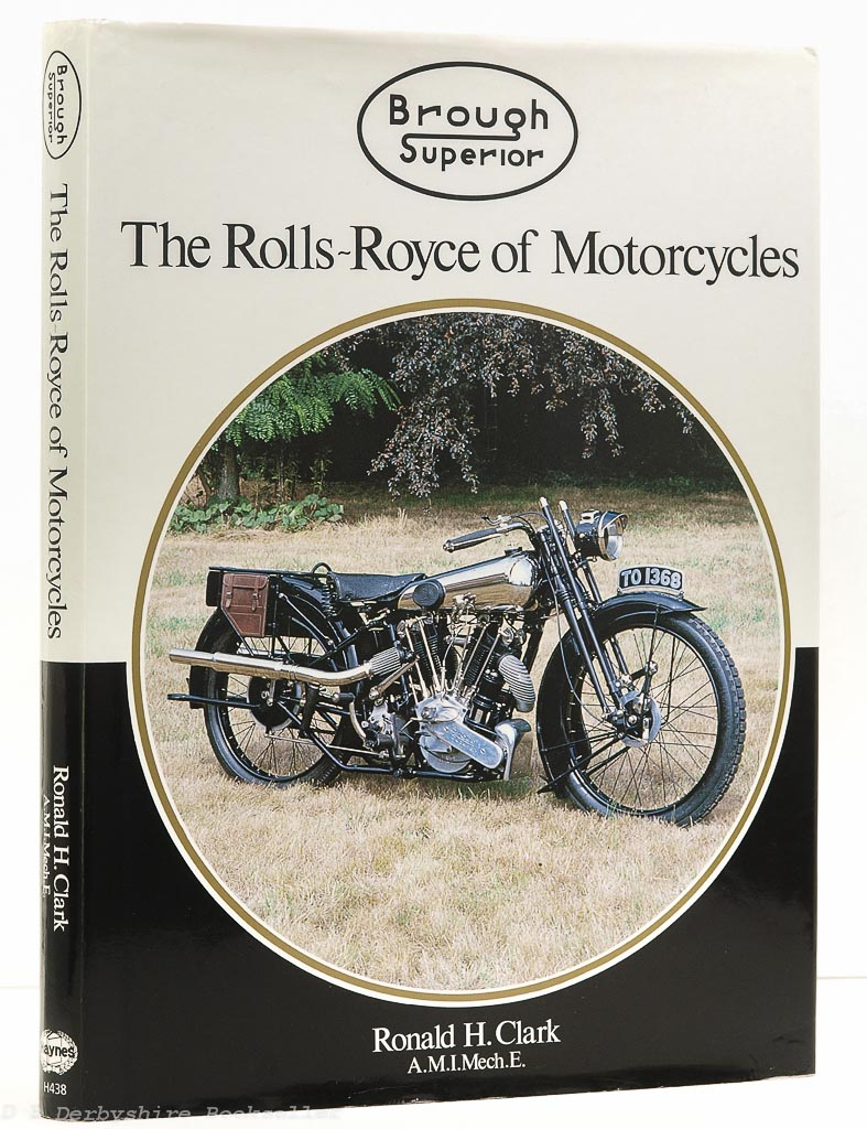 Brough Superior The Rolls-Royce of Motorcycles by Ronald H. Clark (Haynes, 1998)