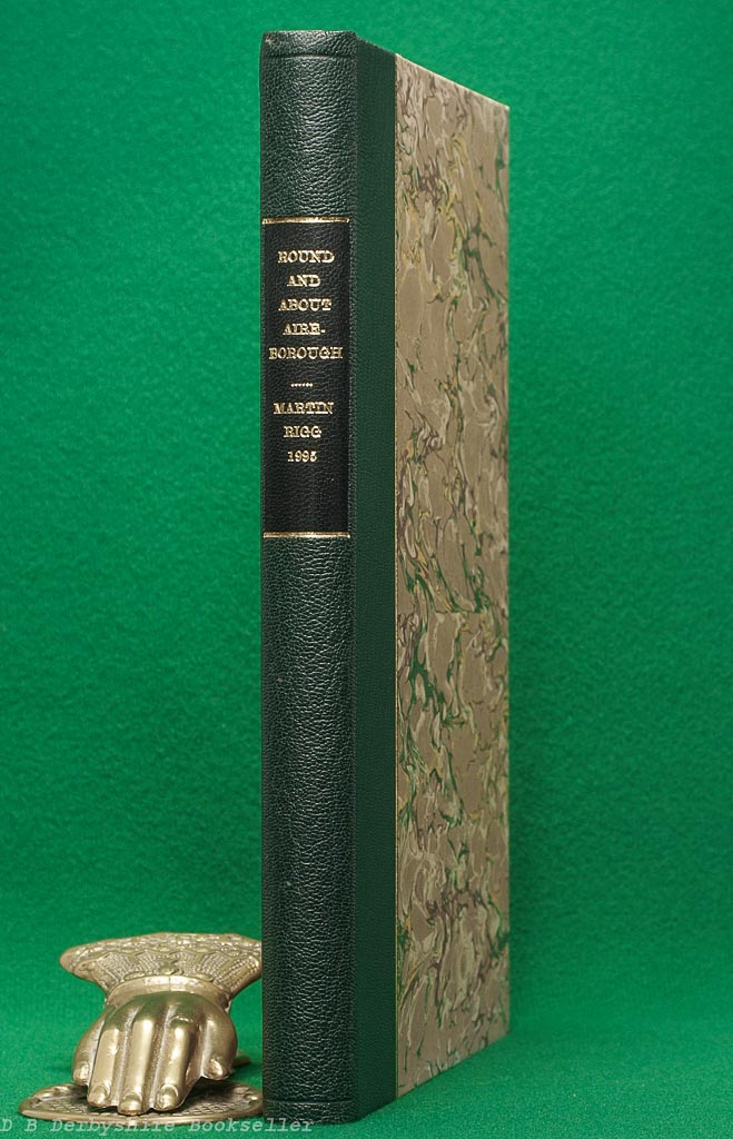 Round and About Aireborough   Martin Rigg   M.T.D. Rigg, 1st edition 1995   Volume 6 - A Final Glimpse of the Past   Quarter Leather Binding