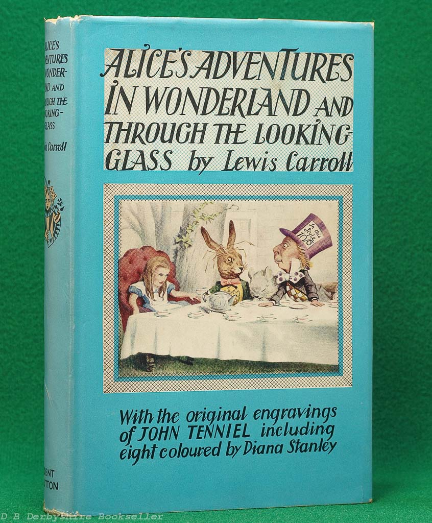 Alice's Adventures in Wonderland and Through the Looking Glass (J. M. Dent, 1957) John Tenniel and Diana Stanley