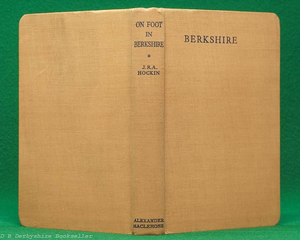 On Foot in Berkshire   J. R. A. Hockin   Alexander Maclehose, 1934