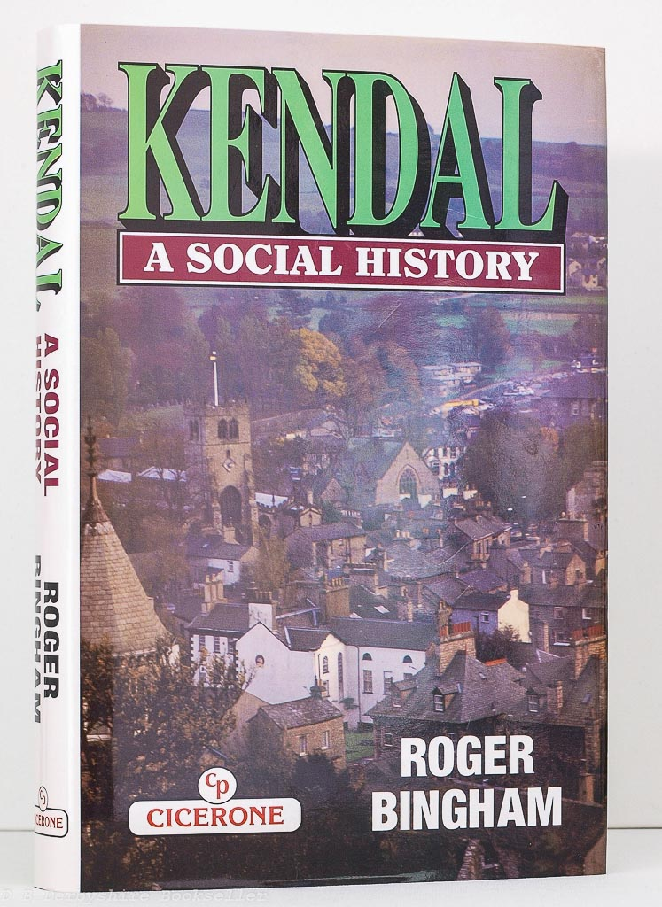Kendal A Social History by Roger Bingham (Cicerone, reprint 1996)