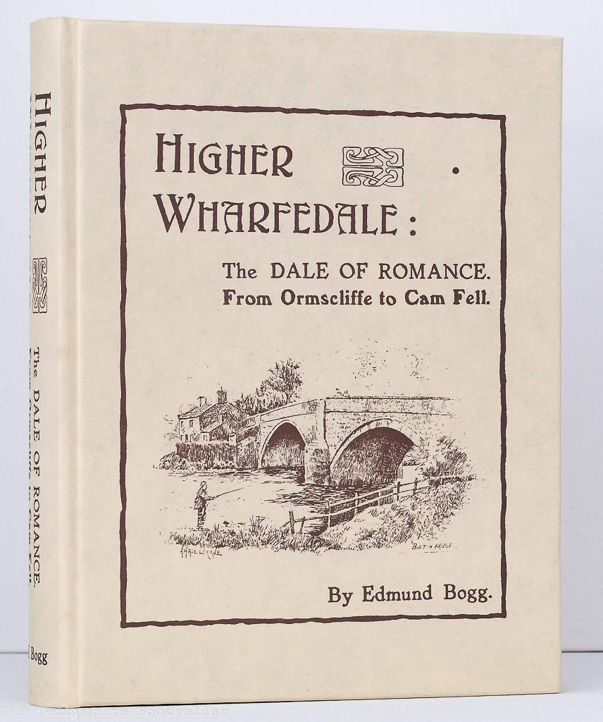 Higher Wharfedale by Edmund Bogg (Old Hall Press, 1989) Facsimile Reprint of Original 1904 Edition