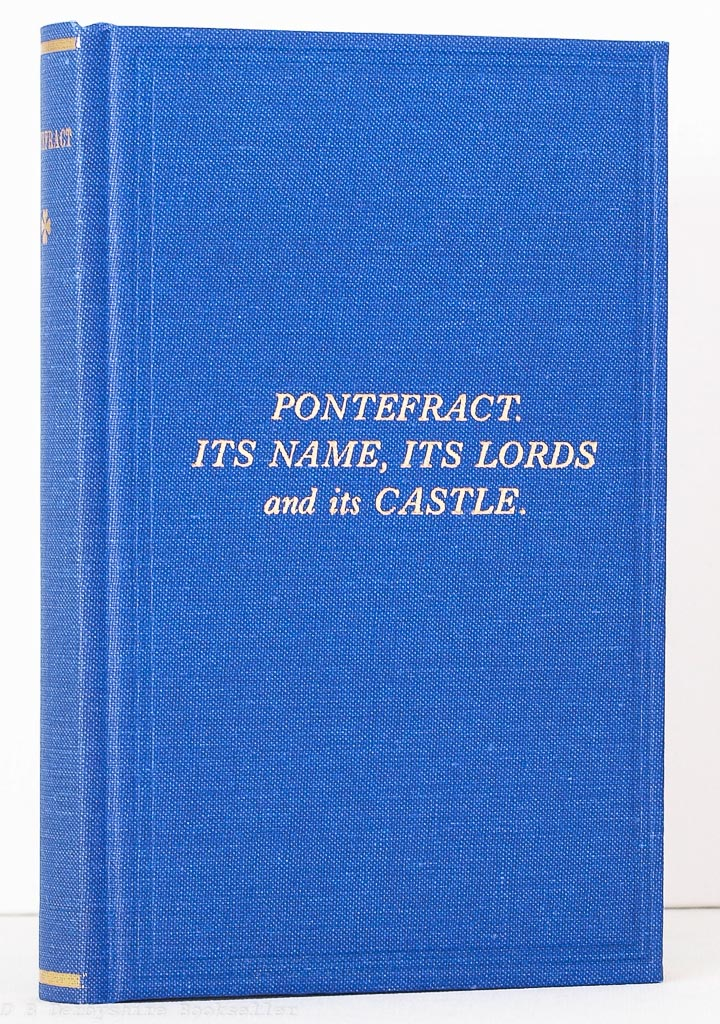 Pontefract - Its Name, its Lords, and its Castle by Richard Holmes | Old Hall Press, 1994 | Facsimile Reprint of 1878 Original