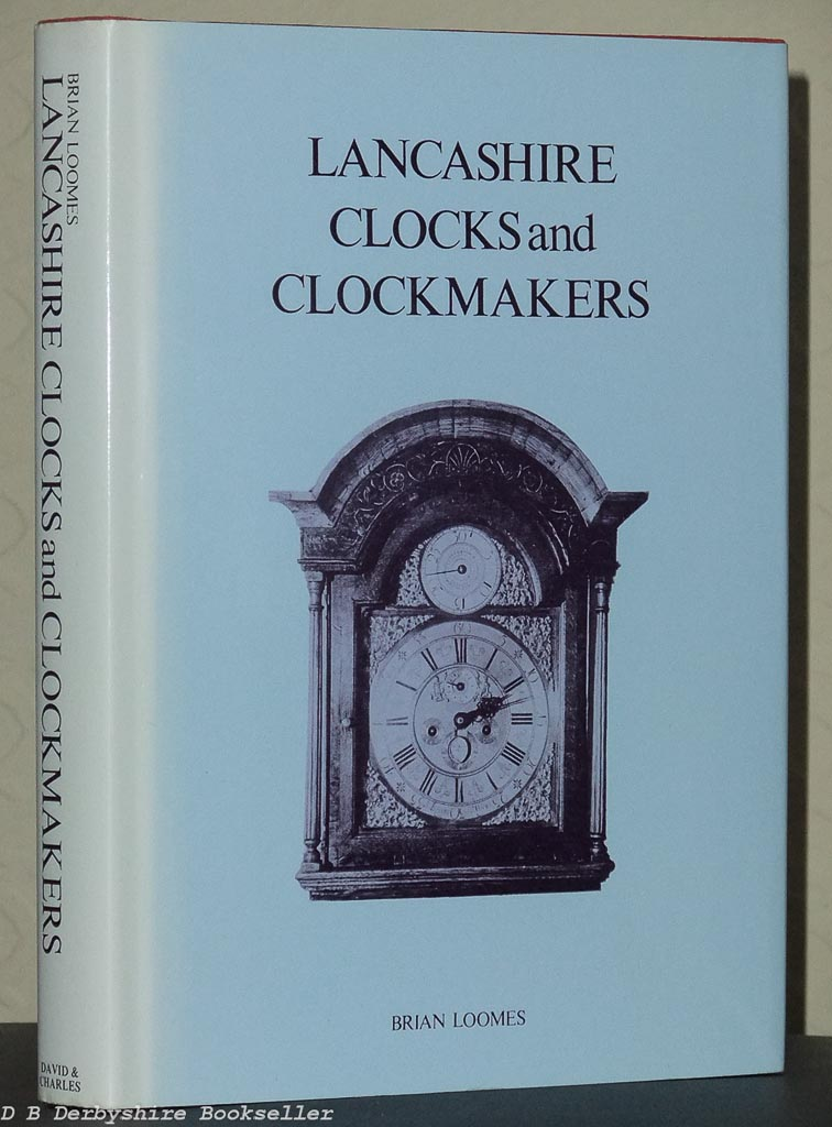 Lancashire Clocks and Clockmakers by Brian Loomes (David & Charles, 1975)