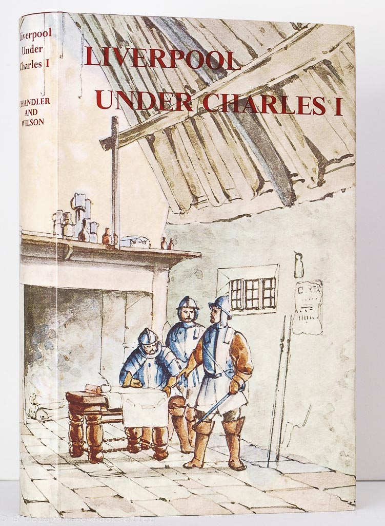 Liverpool Under Charles I by George Chandler  (Liverpool City Council, 1965)